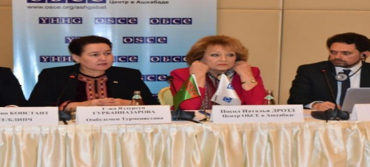 COLLABORATION BETWEEN OMBUDSPERSON AND OTHER STAKEHOLDERS FOCUS OF OSCE SEMINAR IN TURKMENISTAN